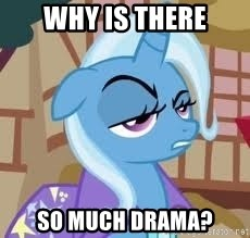 Seriously Pony - WHY IS THERE SO MUCH DRAMA?