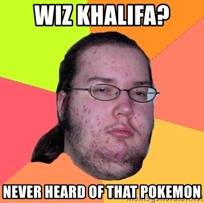 Butthurt Dweller - wiz khalifa? never heard of that pokemon