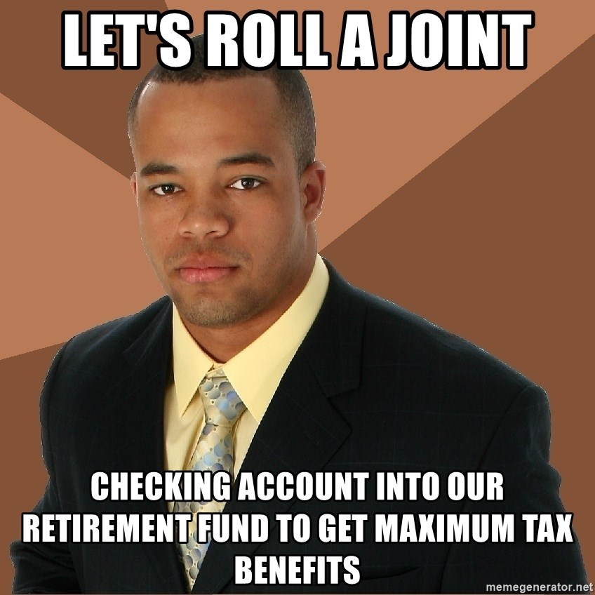 Successful Black Man - let's roll a joint checking account into our retirement fund to get maximum tax benefits