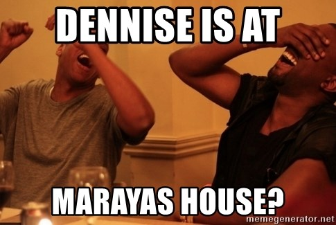 kanye west jay z laughing - Dennise is at Marayas hOuse?