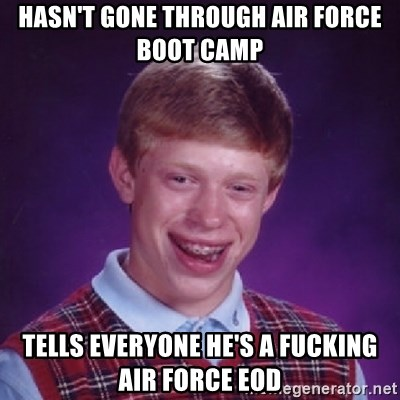 HAsn't gone through Air Force Boot Camp Tells everyone he's