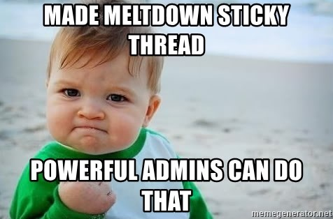 fist pump baby - Made MeLtdown Sticky Thread Powerful admins can do that