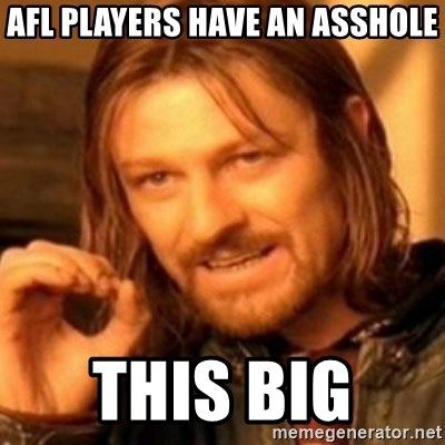 ODN - AFL PLAYERS HAVE AN ASSHOLE THIS BIG