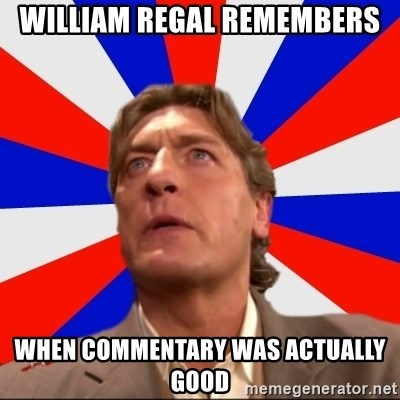 Regal Remembers - william regal remembers when commentary was actually good