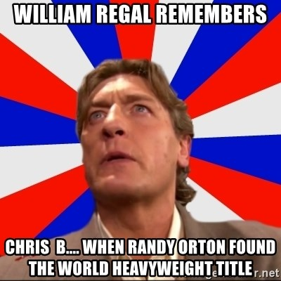 Regal Remembers - william regal remembers Chris  B.... when randy orton found the world heavyweight title