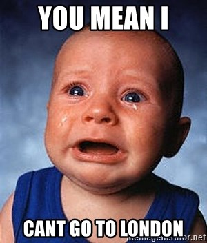 Crying Baby - You mean i  CANT GO TO LONDON