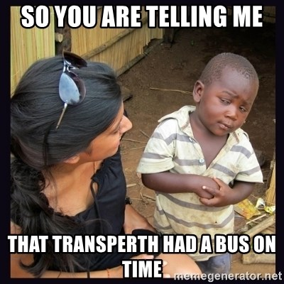 Skeptical third-world kid - So you are telling me that transperth had a bus on time
