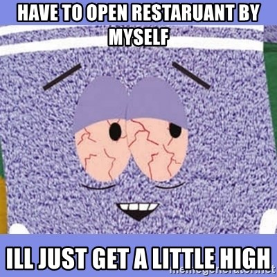 Towelie - HAVE TO OPEN RESTARUANT BY MYSELF ILL JUST GET A LITTLE HIGH