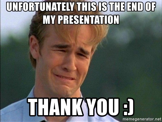 Thank You Based God - Unfortunately this is the end of my presentation Thank You :)