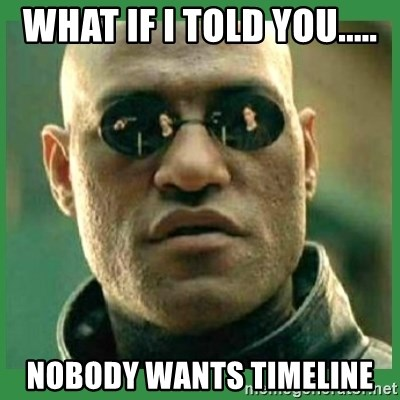 Matrix Morpheus - WHAT IF I TOLD YOU..... NOBODY WANTS TIMELINE