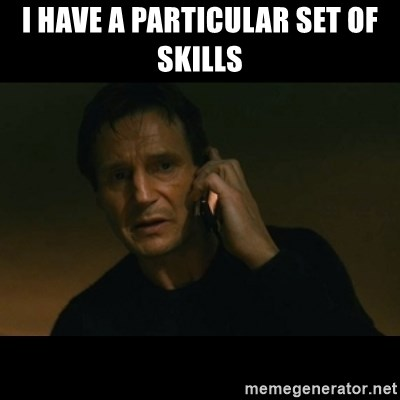 liam neeson taken - I have a particular set of skills