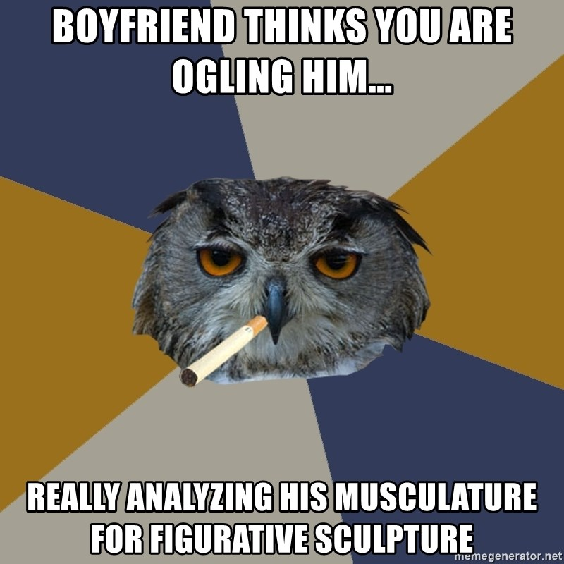 Art Student Owl - boyfriend thinks you are ogling him... really analyzing his musculature for figurative sculpture