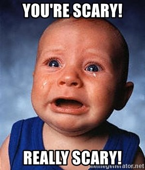 Crying Baby - You're Scary! REALLY SCARY!