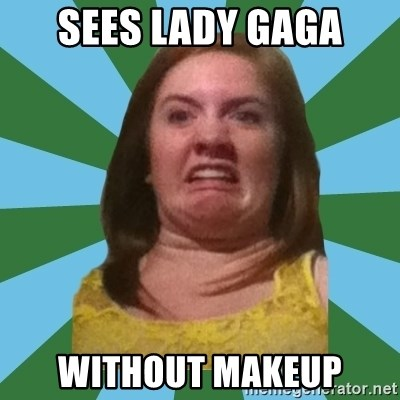 Disgusted Ginger - sees lady gaga without makeup