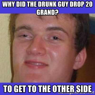 rally drunk guy - why did the drunk guy drop 20 grand? to get to the other side