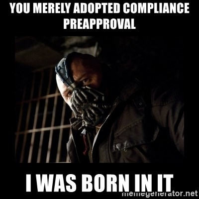 Bane Meme - YOU MERELY ADOPTED COMPLIANCE PREAPpROVAL I WAS BORN IN IT