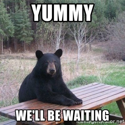 Patient Bear - Yummy We'll be waiting
