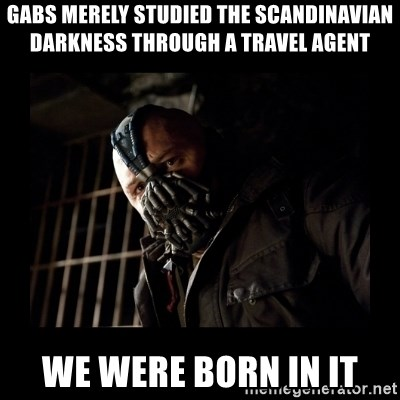 Bane Meme - Gabs merely studied the scandinavian darkness through a travel agent we were born in it