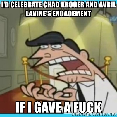 This is where I'd put my X... IF I HAD ONE - I'd celebrate Chad Kroger and Avril Lavine's engagement if i gave a fuck