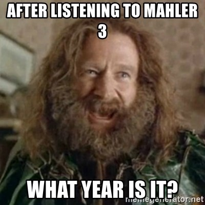 What Year - After listening to Mahler 3 WHAT YEAR IS IT?