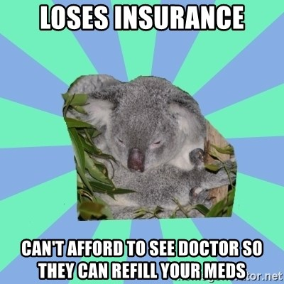 Clinically Depressed Koala - loses insurance can't afford to see doctor so they can refill your meds