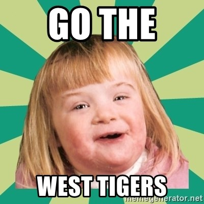 go the west tigers go the west tigers retard girl meme generator