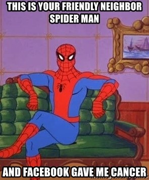 25489186 this is your friendly neighbor spider man and facebook gave me,Spiderman Cancer Meme Generator