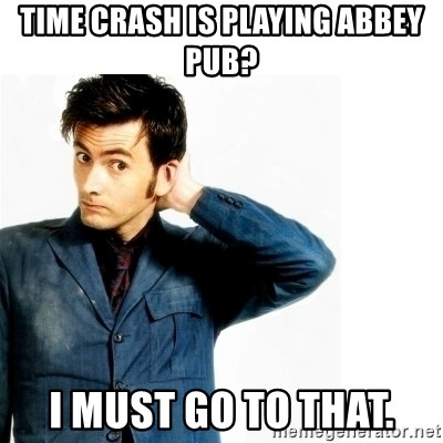 Doctor Who - TIME CRASH IS PLAYING ABBEY PUB? I MUST GO TO THAT.