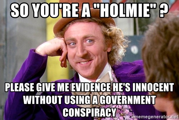"""Willy Wonka - So you're a """"holmie"""" ? Please give me evidence he's innocent without using a government conspiracy"""