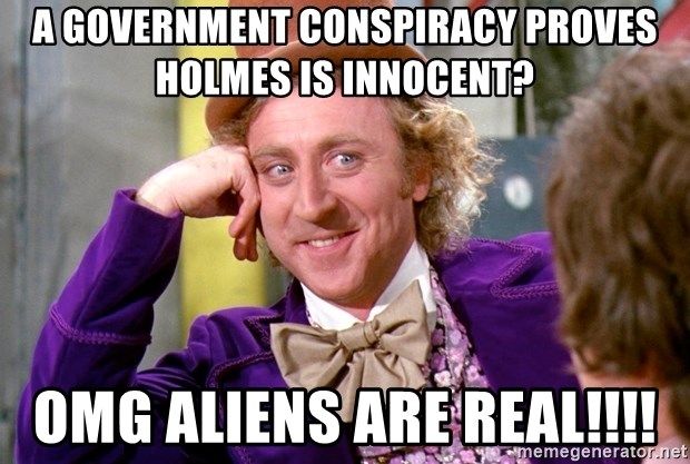 Willy Wonka - A government conspiracy proves Holmes is innocent? omg aliens are real!!!!