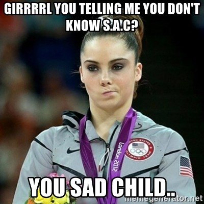 Not Impressed McKayla - GIRRRRL YOU TELLING ME YOU DON'T KNOW S.A.C? YOU SAD CHILD..