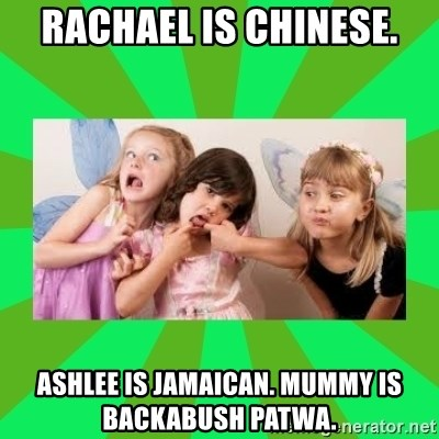 CARO EMERALD, WALDECK AND MISS 600 - rachael is chinese. ashlee is jamaican. mummy is backabush patwa.
