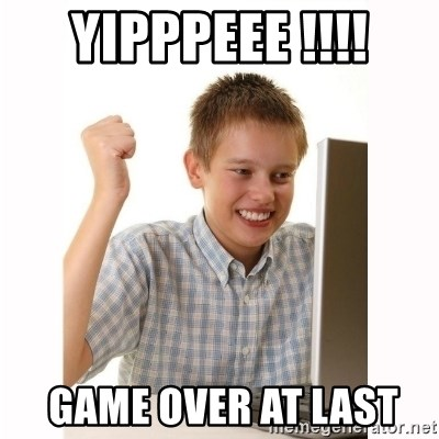 Computer kid - YIPPPEEE !!!!  GAME OVER AT LAST