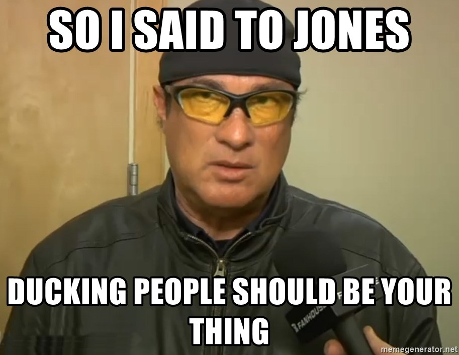 Steven Seagal Mma - So i said to jones ducking people should be your thing