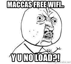 Y U SO - MACCAS FREE WIFI..  Y U NO LOAD?!
