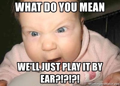Angry baby - What do you mean We'll just play it by ear?!?!?!