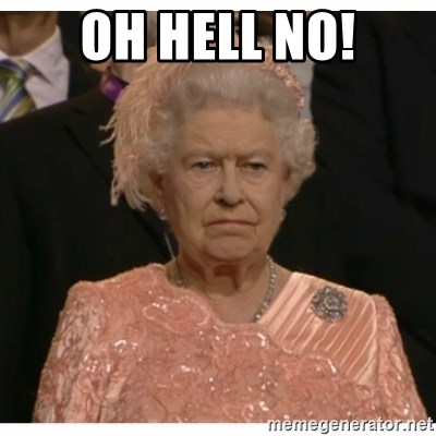 Unimpressed Queen - oh hell no!