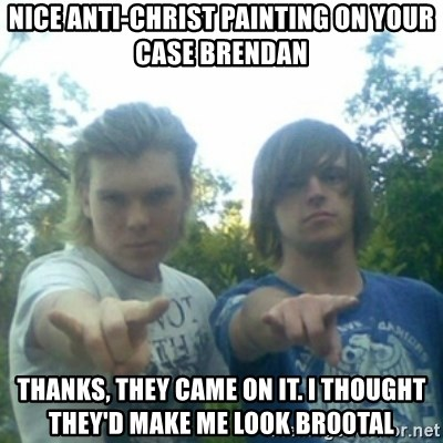 god of punk rock - nice anti-christ painting on your case brendan thanks, they came on it. I thought they'd make me look br00tal