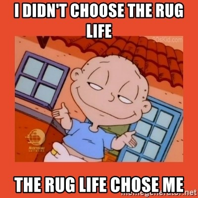 the rug life chose me - Tommy Pickles