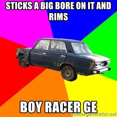 AdviceCar - STICKS A BIG BORE ON IT AND RIMS BOY RACER GE