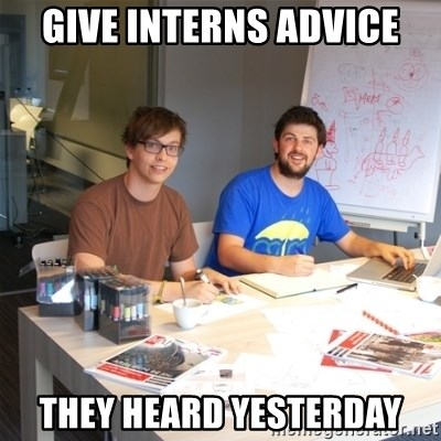 Naive Junior Creatives - give interns advice they heard yesterday