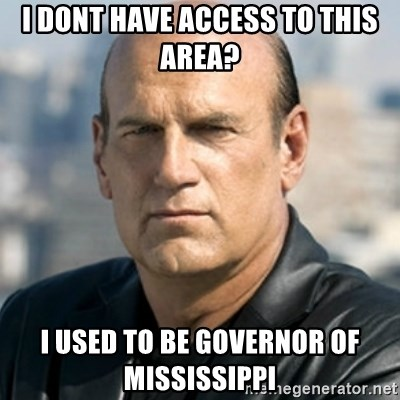 Jesse Ventura - i dont have access to this area? i used to be governor of mississippi