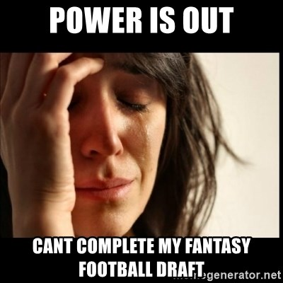 First World Problems - power is out cant complete my fantasy football draft