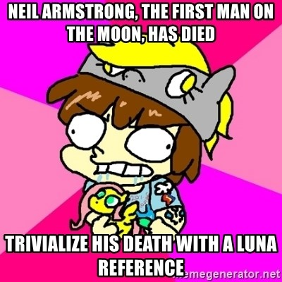 rabid idiot brony - neil armstrong, the first man on the moon, has died trivialize his death with a luna reference
