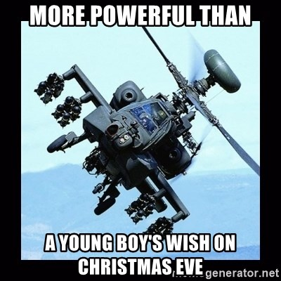 Apache helicopter - More powerful than a young boy's wish on christmas eve