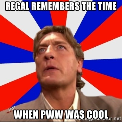 Regal Remembers - Regal Remembers the time when pww was cool