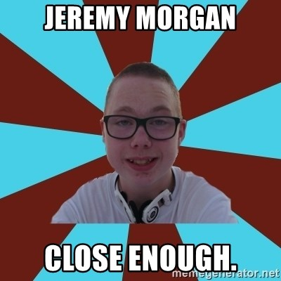 Tamas Weed Abuser - JEREMY MORGAN CLOSE ENOUGH.