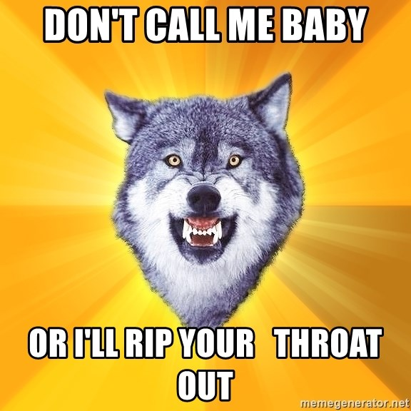 Courage Wolf - Don't call me baby or I'll rip your   throat out