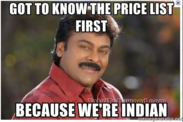 Typical Indian guy - got to know the price list first because we're indian