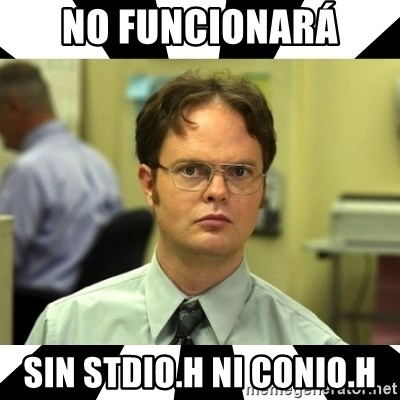 Dwight from the Office - No funcionará sin stdio.h ni conio.h